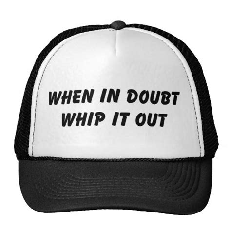 Whips It Out For by When In Doubt Whip It Out Hat Zazzle