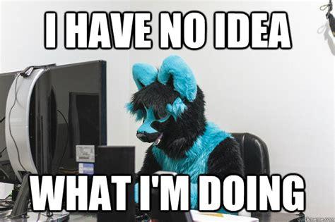No Idea Meme - i have no idea what i m doing misc quickmeme