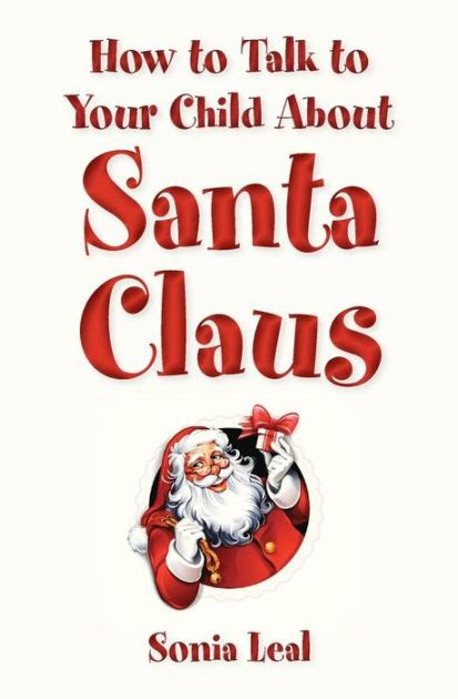 libro talking to my daughter how to talk to your child about santa claus by sonia leal paperback barnes noble 174