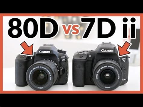 canon 80d vs canon 7d mark ii in depth comparison review