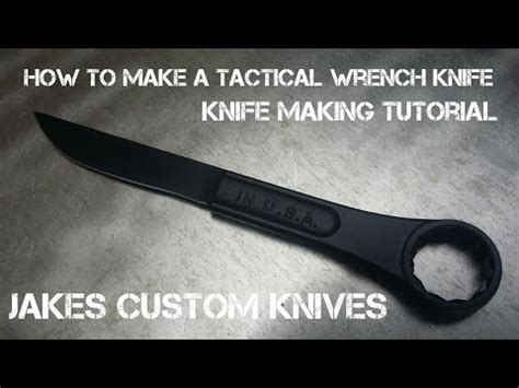 make custom knives how to make custom knife from wrench tactical wrench