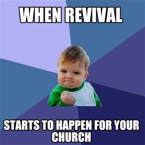 Church Meme Generator - meme creator when revival starts to happen for your