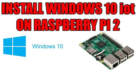 install windows 10 iot on raspberry pi 2 install windows 10 iot on raspberry pi 2 without windows