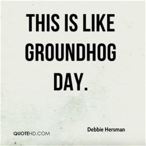groundhog day debbie groundhog day quotes image quotes at relatably