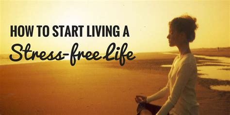 how to a stress free how to start living a stress free where takers live