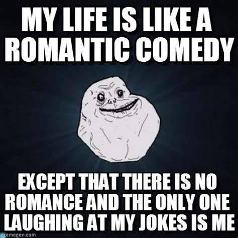 Funny Romantic Memes - best forever alone memes 10 funniest jokes on being