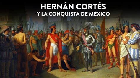 la conquista de la 1517768128 hern 225 n cort 233 s y la conquista de m 233 xico