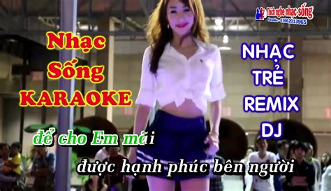 song karaoke karaoke nhạc sống li 234 n kh 250 c nhạc trẻ remix dj cực bốc