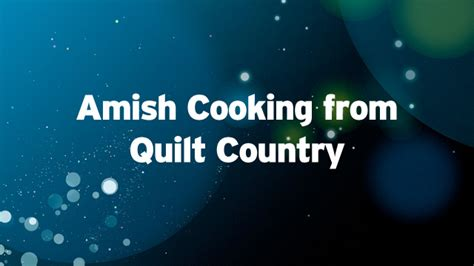 pbs country kitchen amish cooking from quilt country cooking shows pbs food