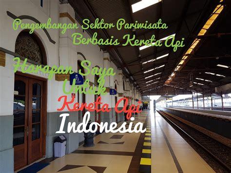 Kereta Api Education 1 pengembangan sektor pariwisata berbasis kereta api harapan saya untuk kereta api indonesia