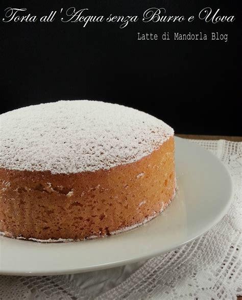 alimenti consentiti ai celiaci torta all acqua senza uova burro latte latte di mandorla