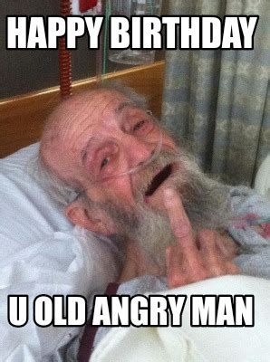Old Man Birthday Meme - angry old man meme template www pixshark com images