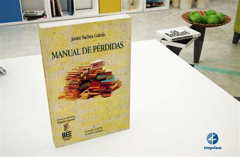 manual de vida 8434414880 rese 241 a manual de p 233 rdidas de javier sachez garc 237 a 187 tregolam
