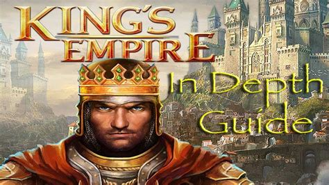 king s king s empire in depth guide youtube