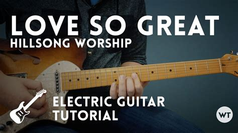 tutorial guitar hillsong love so great hillsong electric guitar tutorial youtube