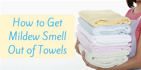 how to get mold out of clothes how to get mildew smell out of towels remove odors from