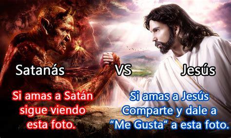 imagenes de jesucristo y satanas imagenes de si amas a jesus comparte y dale a me gusta a