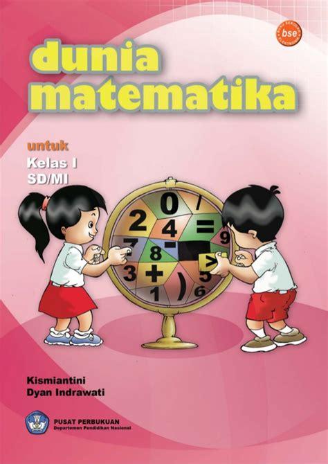 Dunia Matematika Untuk Kelas Vi 6 Sd Dan Mi Kelas I Sd Matematika Kismiantini