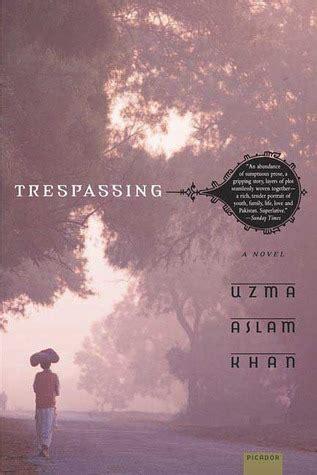 trespassing books trespassing a novel by uzma aslam khan reviews