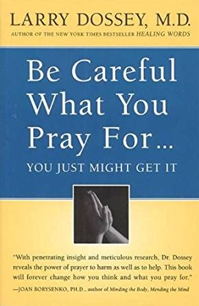 libro be careful what you be careful what you pray for you might just get it what we can do about the unintentional