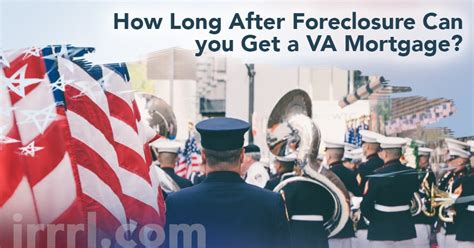 after foreclosure how long can i buy a house how long after foreclosure can you get a va mortgage irrrl