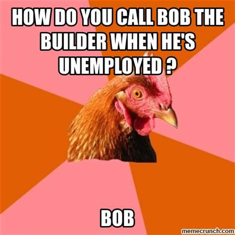 Builder Meme - anti joke chicken on bob the builder