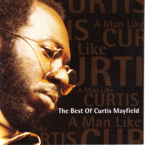 the best of curtis mayfield curtis mayfield a like curtis the best of curtis