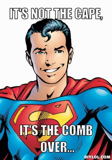 Super Man Meme - it s so the comb over superman meme awesomeness