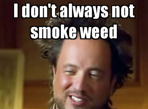 Meme I Don T Always - i don t always not smoke weed meme boomsbeat