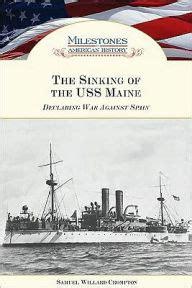 sinking of the uss maine the sinking of the uss maine by samuel willard crompton