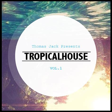 thomas jack tropical house thomas jack presents tropical house vol 1 daily beat