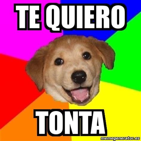 Advice Dog Meme Generator - meme advice dog te quiero tonta 1881079