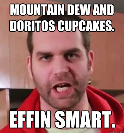 Doritos Meme - mountain dew and doritos cupcakes effin smart epic