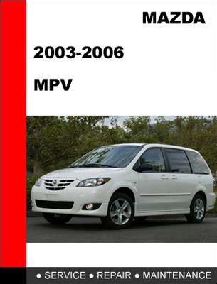 service repair manual free download 1998 mazda mpv electronic valve timing mazda mpv 2003 2006 workshop factory service repair manual downlo