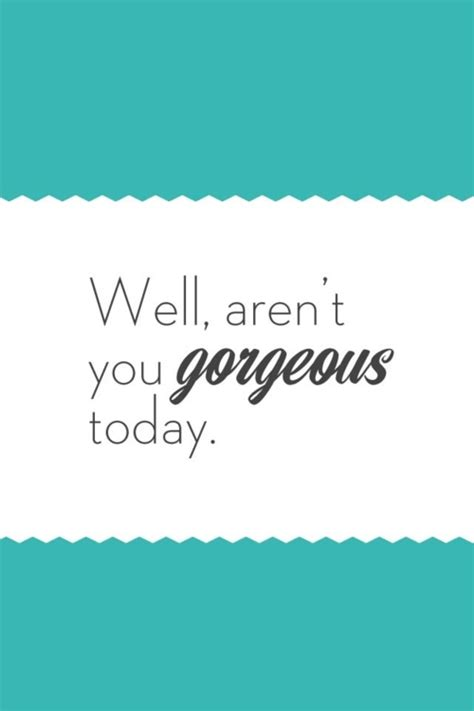 compliments quotes sayings   gorgeous today fav images amazing pictures