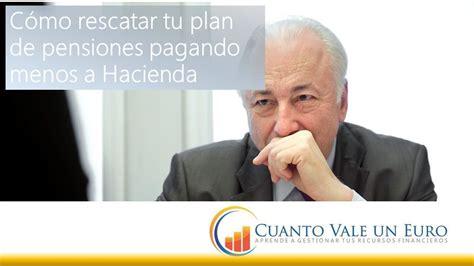 requisitos para rescatar el plan de pensiones por desempleo c 243 mo rescatar tu plan de pensiones pagando menos a hacienda