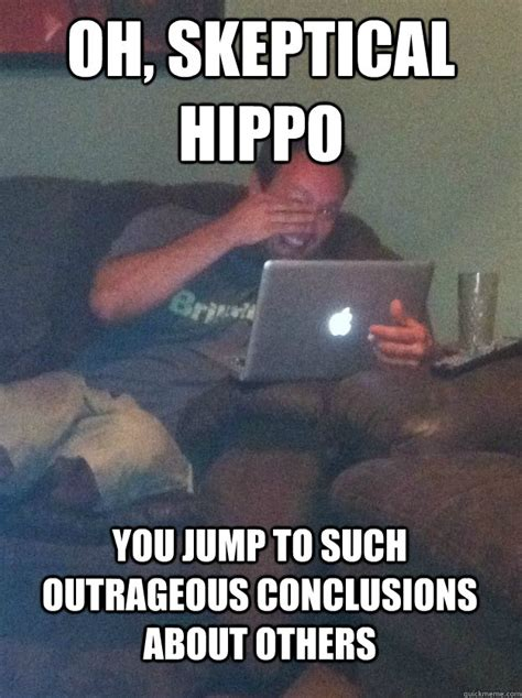 Skeptical Hippo Meme - oh skeptical hippo you jump to such outrageous