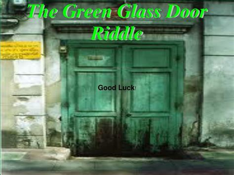 The Green Glass Door Ppt The Green Glass Door Riddle Powerpoint Presentation Id 5521160