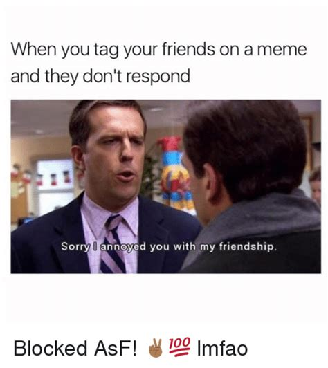 Tag A Friend Meme - when you tag your friends on a meme and they don t respond sorry o annoyed you with my