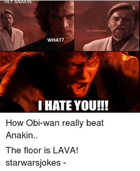 Anakin Meme - hey anakin what i hate you how obi wan really beat
