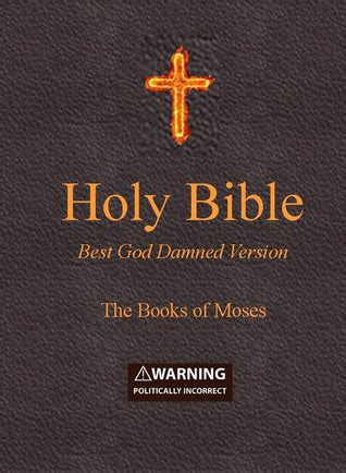 holy bible best god damned version the books of moses for atheists agnostics and fans of