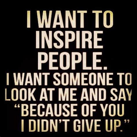 Who Inspire by Don T Give Up Motivational Quote I Want To Inspire