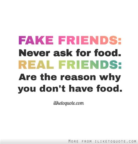 friends never ask for food real friends are the reason why you don t food