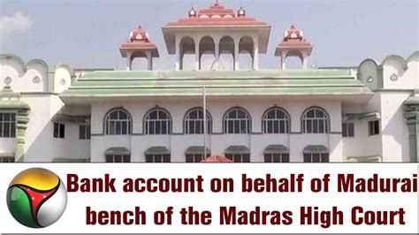 madurai bench of madras high court bank account on behalf of madurai bench of the madras high