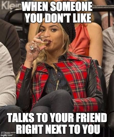 Sarcastic Funny Memes - when someone you don t like talks to your friend right