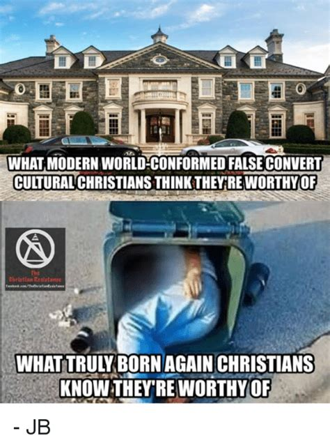 Born Again Christian Meme - what modern world conformed false convert cultural
