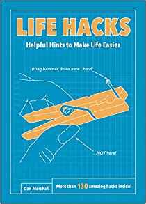 the book of hacks how to make your happier healthier and more beautiful hacks helpful hints to make easier dan