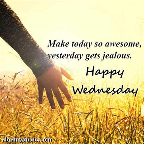 happy wednesday quotes  making today awesome abrainyquote