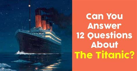 titanic film quebec can you answer 12 questions about the titanic quizpug