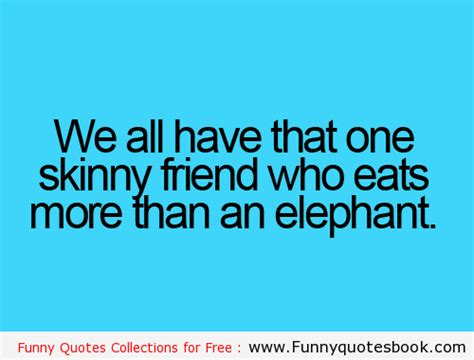 We all have that one friend quotes quotes